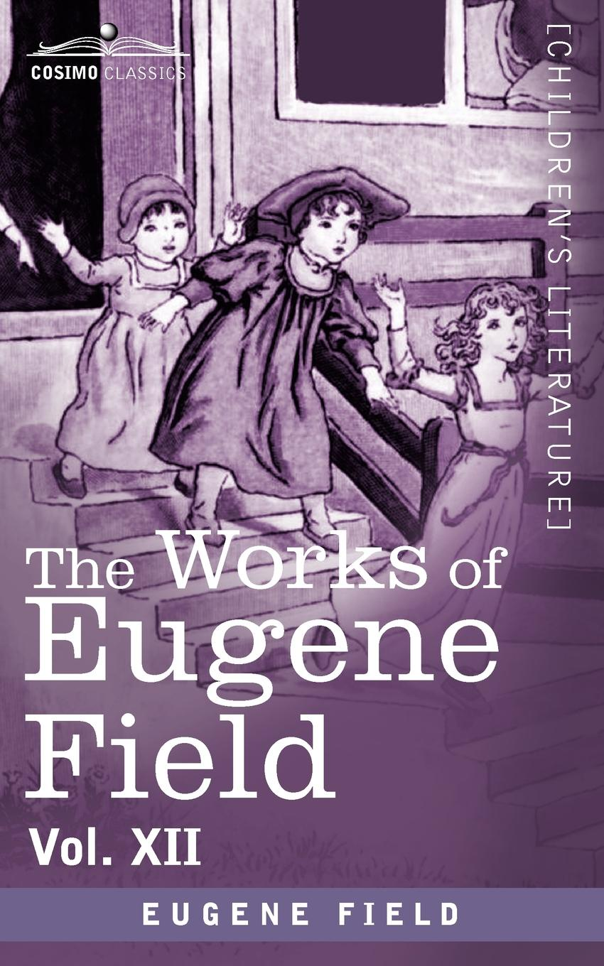 Eugene Field The Works of Eugene Field Vol. XII. Sharps and Flats Vol. II цена и фото