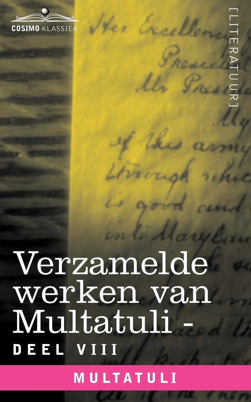 Multatuli Verzamelde Werken Van Multatuli (in 10 Delen) - Deel VIII - Ideen - Zesde Bundel multatuli nog cens vrye arbeid in nederlandsch indie door multatuli multatuli en zijne werken geschetst dutch edition