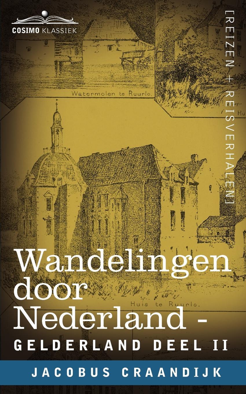Jacobus Craandijk Wandelingen Door Nederland. Gelderland - Deel II