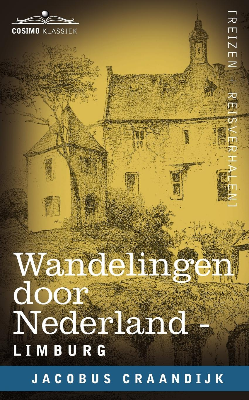 Jacobus Craandijk Wandelingen Door Nederland. Limburg jacobus craandijk wandelingen door nederland zuid holland