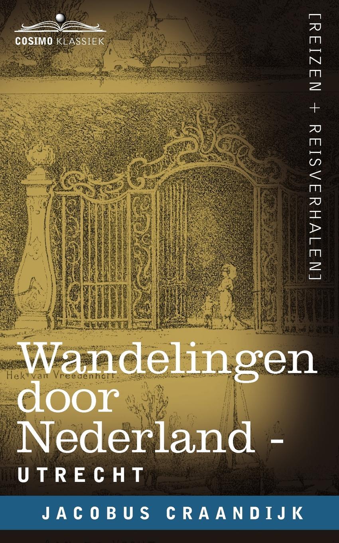 Jacobus Craandijk Wandelingen Door Nederland. Utrecht jacobus craandijk wandelingen door nederland zuid holland