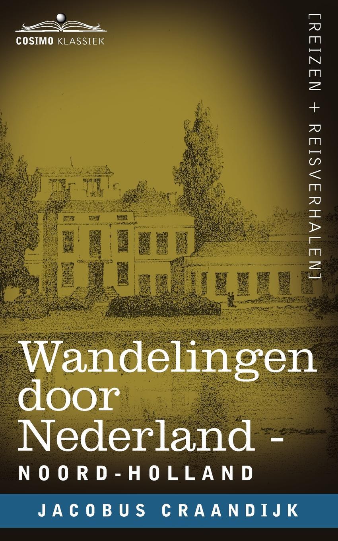 Jacobus Craandijk Wandelingen Door Nederland. Noord-Holland jacobus craandijk wandelingen door nederland zuid holland