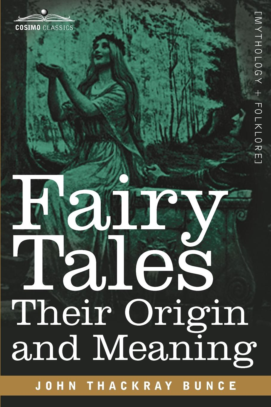 John Thackray Bunce Fairy Tales. Their Origin and Meaning a thackray thackray john dalton critical assessments of h is life