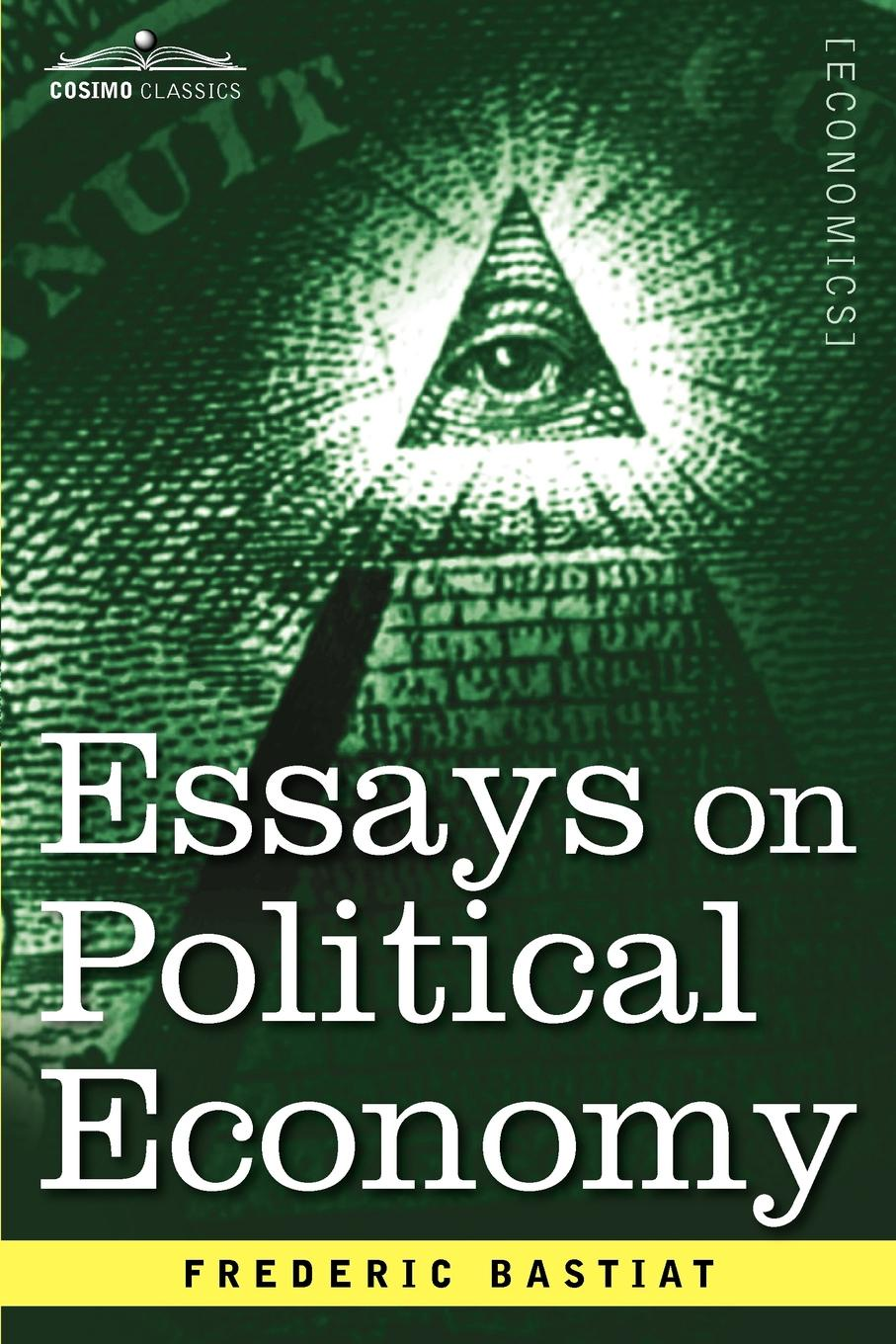 Frederic Bastiat Essays on Political Economy hugh miller essays historical and biographical political social literary and scientific