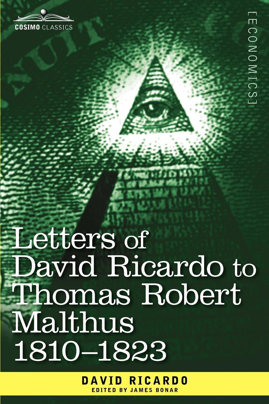 David Ricardo Letters of David Ricardo to Thomas Robert Malthus 1810 -1823 david ricardo the works of david ricardo with a notice of the life and writings of the author