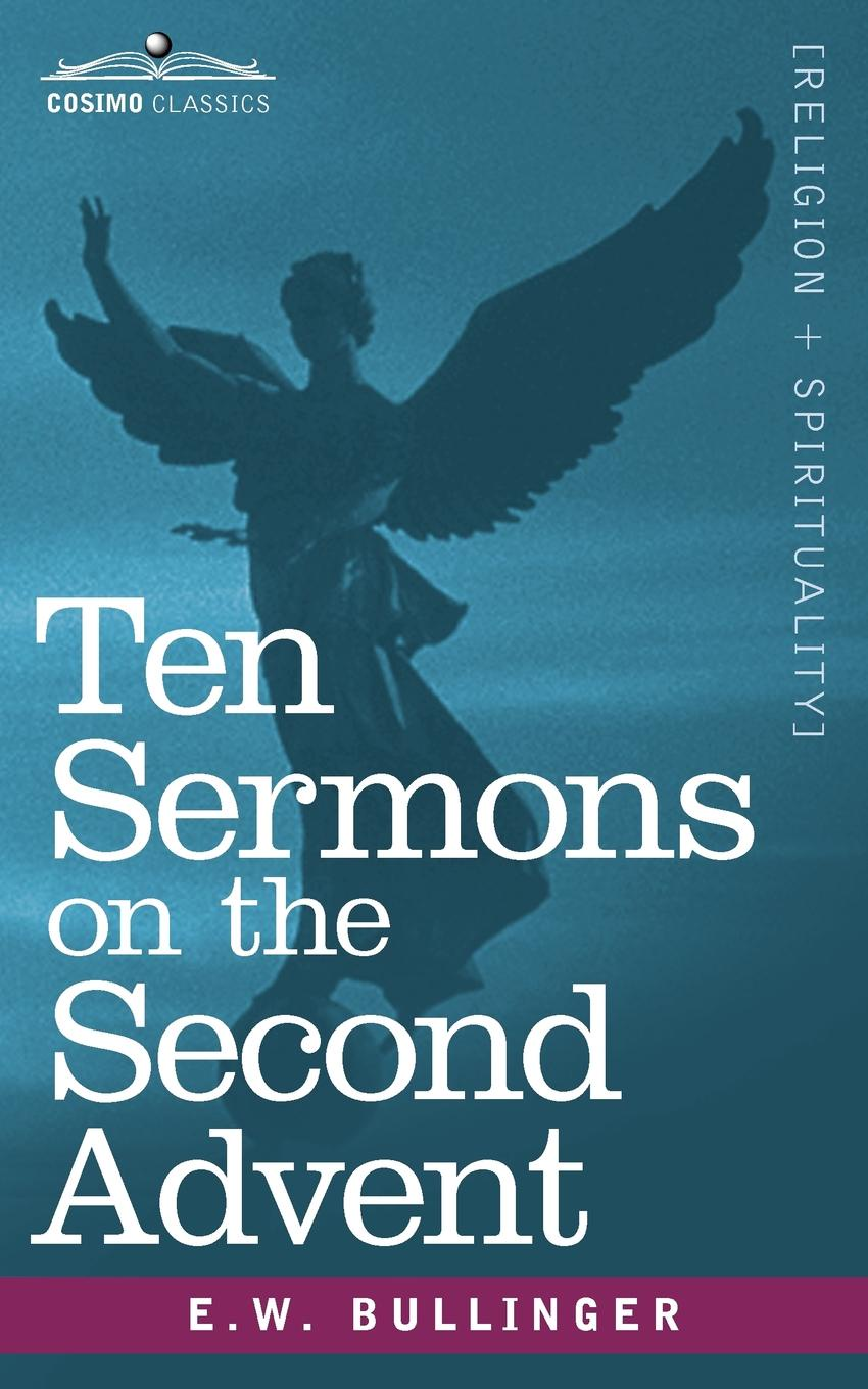 E. W. Bullinger Ten Sermons on the Second Advent james caleb mcintosh the coming crisis and second coming of christ in the spring of 1884 microform