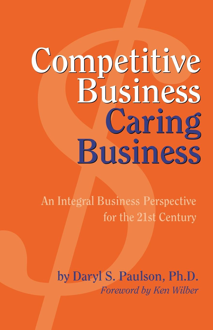 Daryl S. Paulson Competitive Business, Caring Business saul miller l why teams win 9 keys to success in business sport and beyond isbn 9780470160725