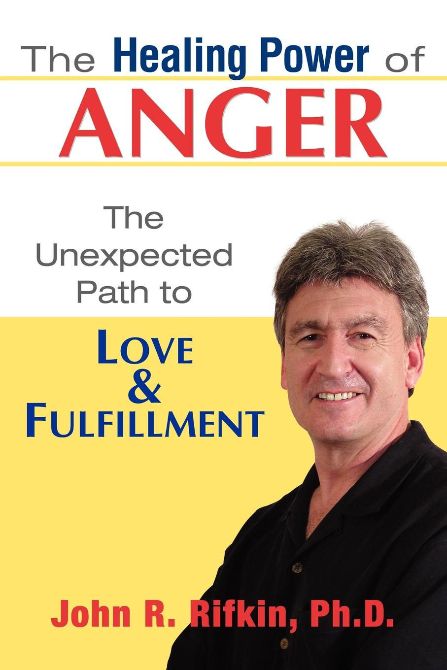 лучшая цена John R. Rifkin The Healing Power of Anger. The Unexpected Path to Love and Fulfillment