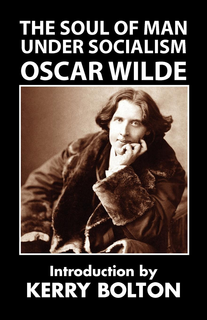 Oscar Wilde The Soul of Man Under Socialism socialism for a skeptical age
