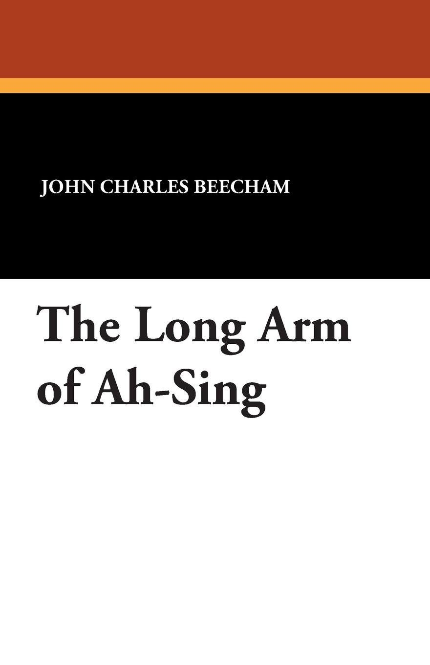 John Charles Beecham The Long Arm of Ah-Sing