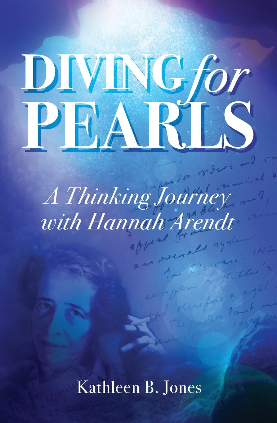 Katheen B. Jones Diving for Pearls. A Thinking Journey with Hannah Arendt