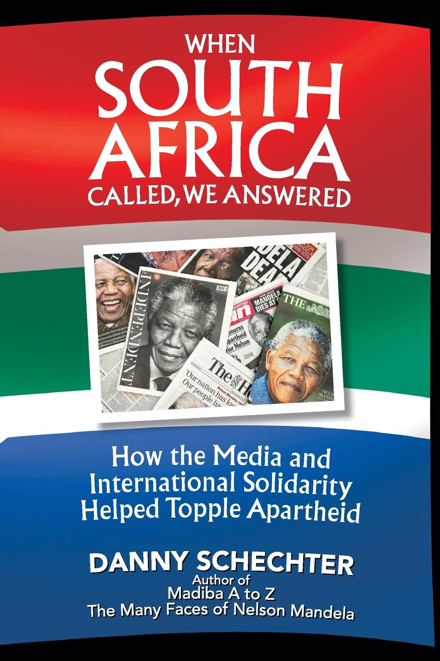 Danny Schechter When South Africa Called, We Answered. How the Media and International Solidarity Helped Topple Apartheid o loughlin ben war and media