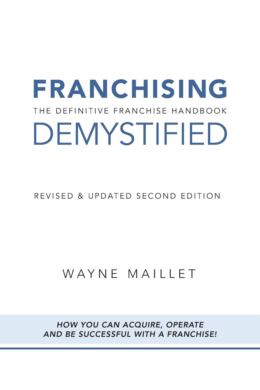 Wayne Maillet Franchising Demystified. The Definitive Franchise Handbook k1x k1x ny franchise