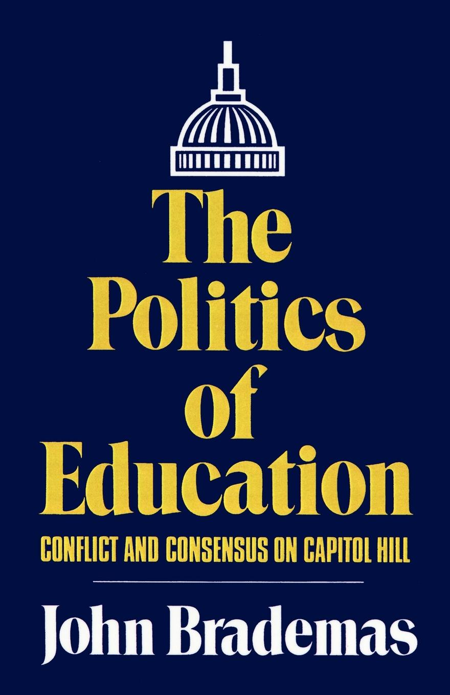 John Brademas The Politics of Education. Conflict and Consensus on Capitol Hill mary p mckeown moak christopher m mullin higher education finance research policy politics and practice