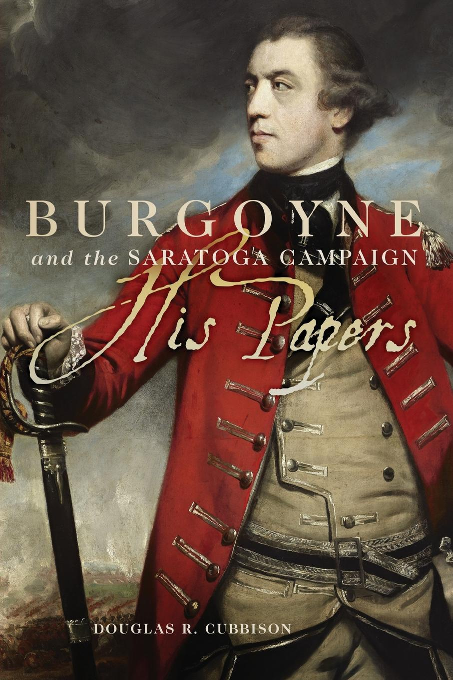 Douglas R. Cubbison Burgoyne and the Saratoga Campaign. His Papers british banking