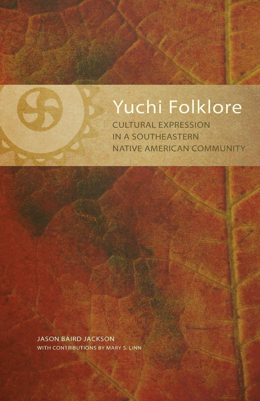 Jason B. Jackson Yuchi Folklore. Cultural Expression in a Southeastern Native American Community american folklore