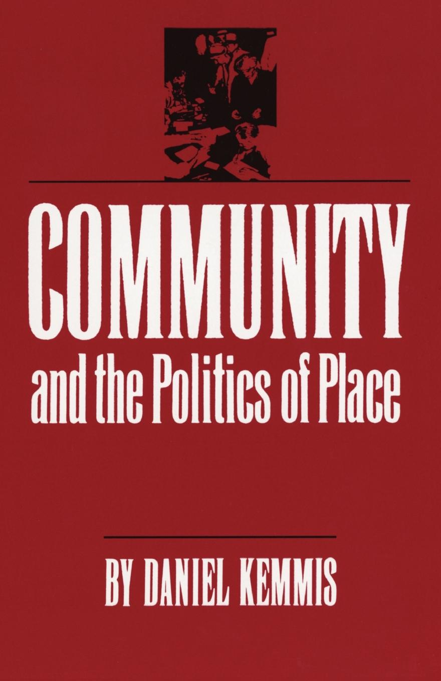 Daniel Kemmis Community and the Politics of Place public pulpits methodists and mainline churches in the moral argument of public life
