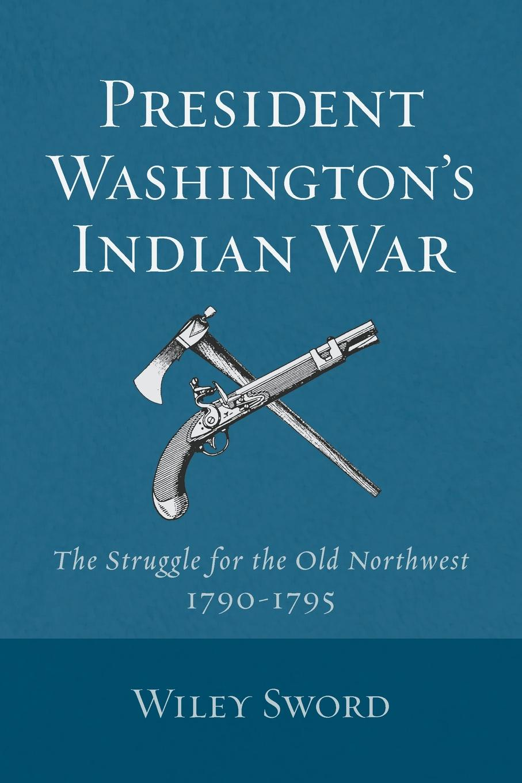 Wiley Sword President Washington's Indian War цена