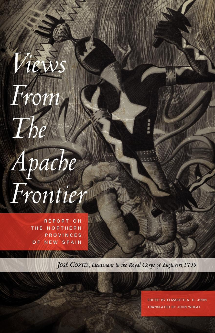 Jose Cortes, John Wheat Views from the Apache Frontier. Report on the Northern Provinces of New Spain ernest john henry mackay report on the excavation of the a cemetery at kish mesopotamia
