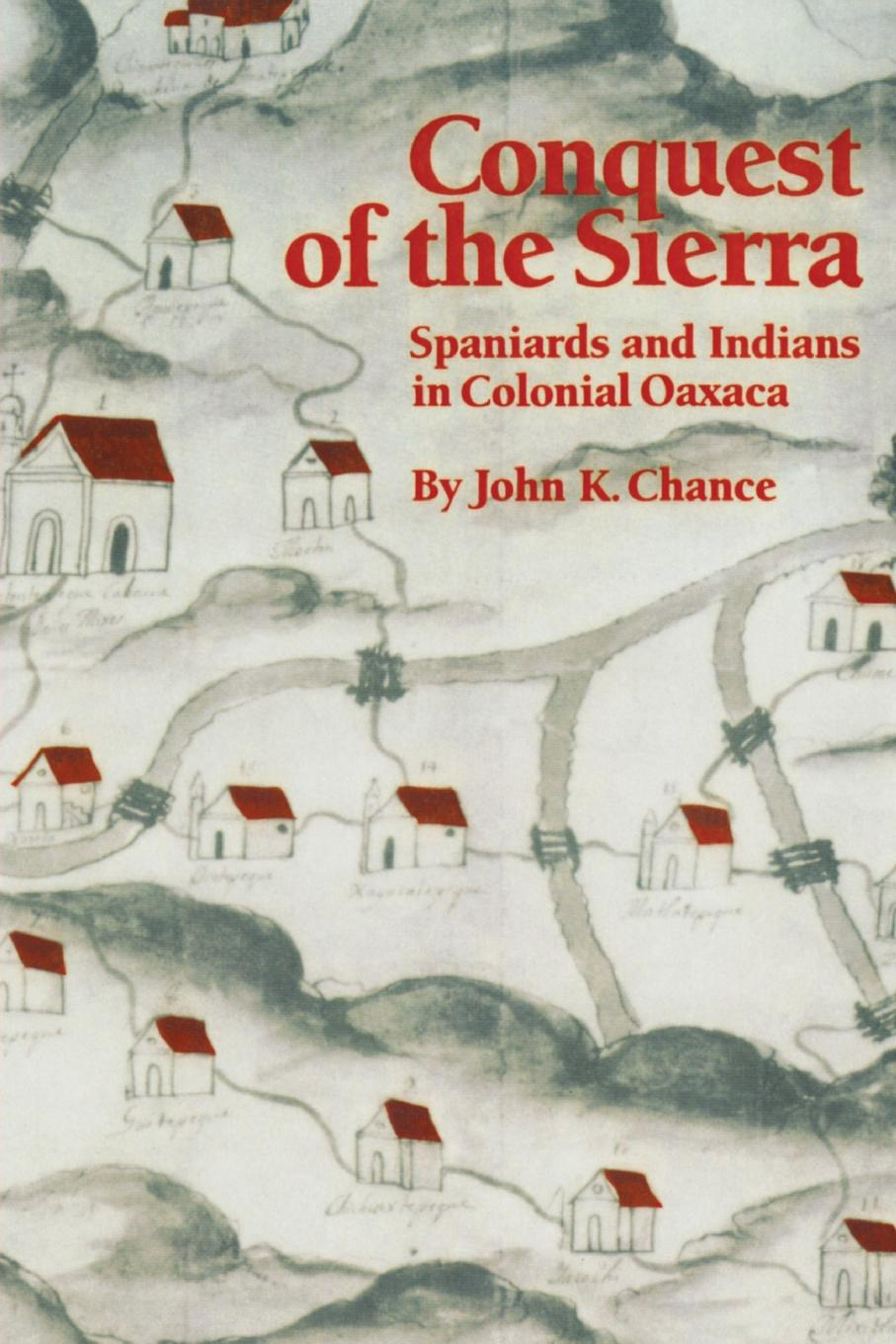John K. Chance Conquest of the Sierra. Spaniards and Indians in Colonial Oaxaca robert grant watson spanish and portuguese south america during the colonial period vol 1