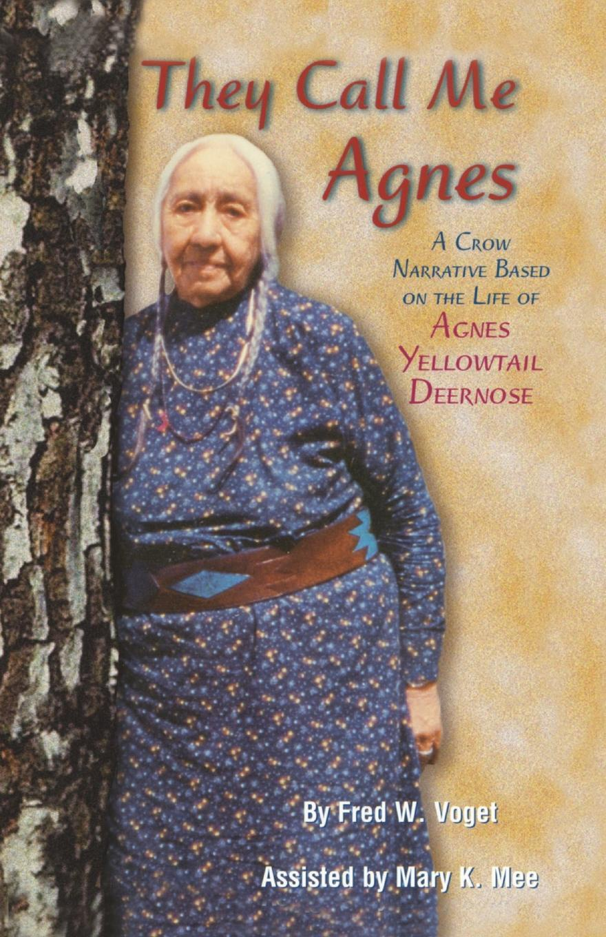 Fred W. Voget, Mary K. Mee They Call Me Agnes. Crow Narrative Based on the Life of Agnes Yellowtail Deernose комбинезон rylko by agnes