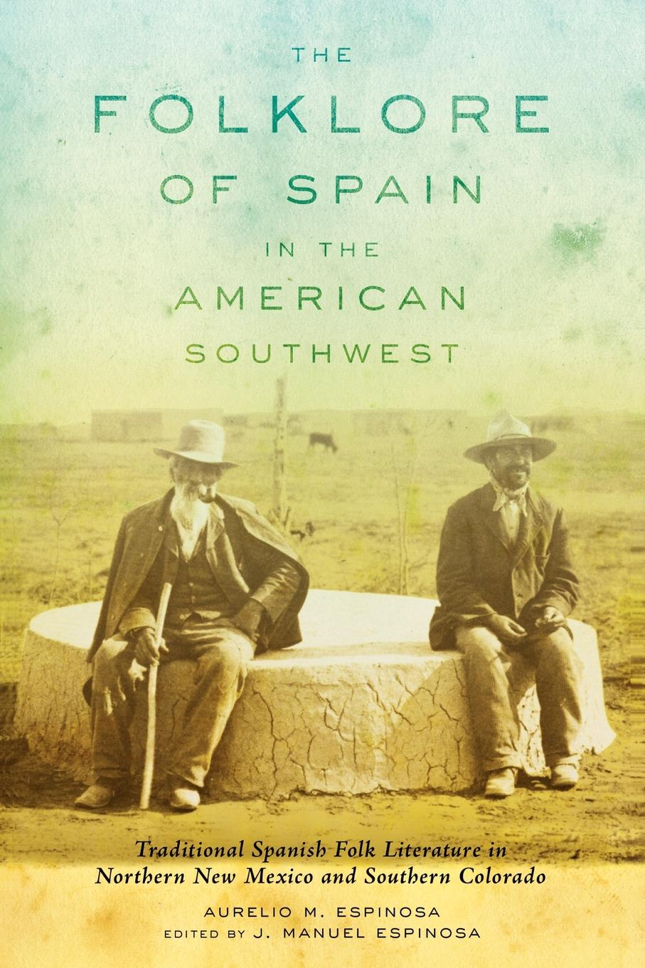 Aurelio M. Espinosa The Folklore of Spain in the American Southwest. Traditional Spanish Folk Literature in Northern New Mexico and Southern Colorado цена в Москве и Питере