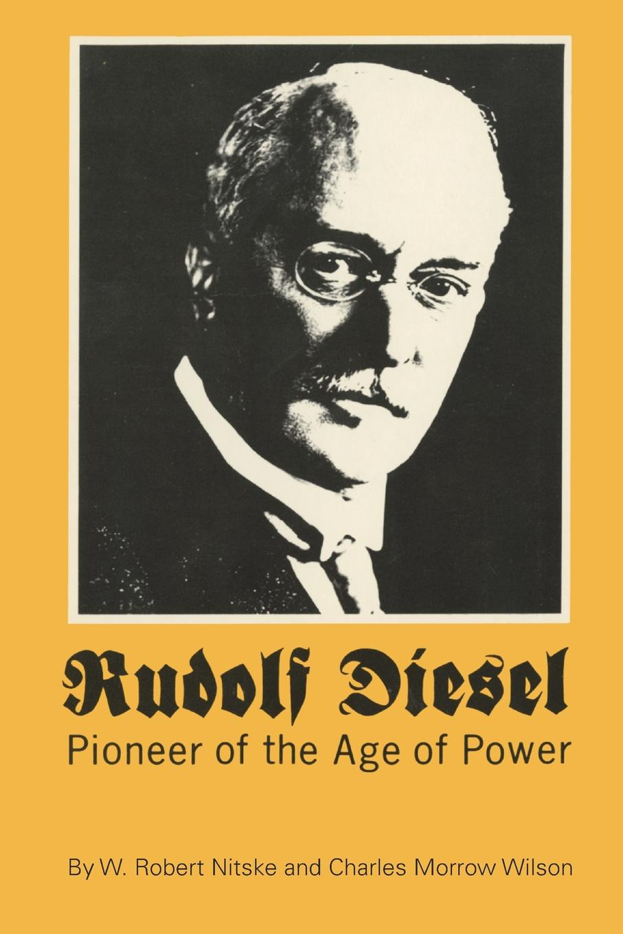 W Robert Nitske, Charles Morrow Wilson Rudolf Diesel. Pioneer in the Age of Power