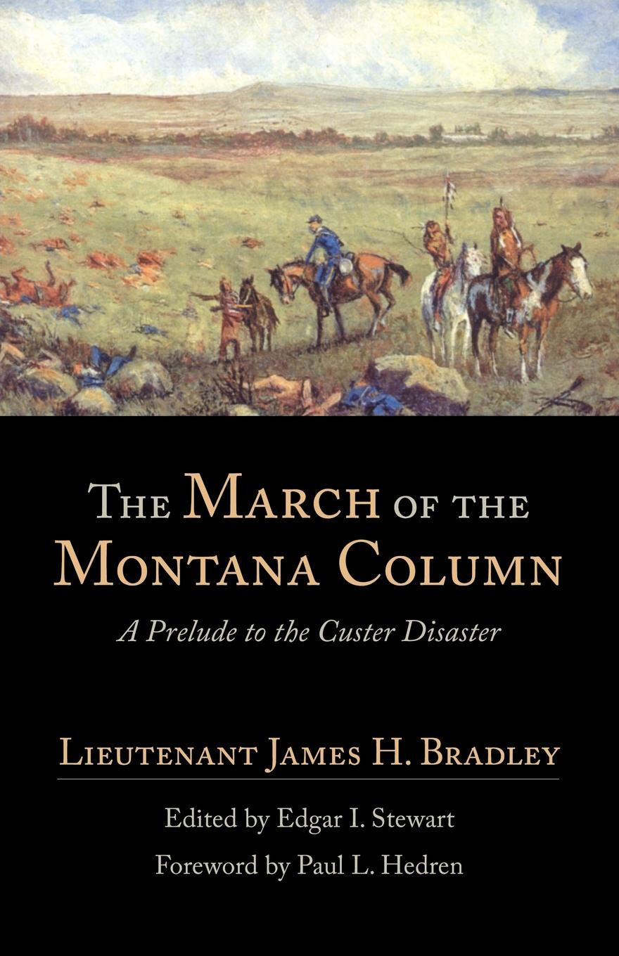 James H. Bradley The March of the Montana Column. A Prelude to the Custer Disaster henry ellis journal of the proceedings of the late embassy to china