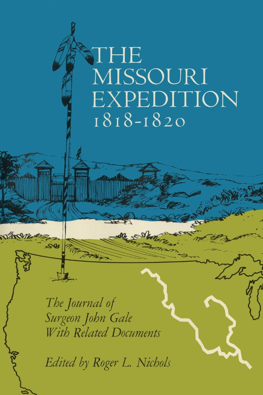 John Gale The Missouri Expedition 1818-1820. Journal of Surgeon and Related Documents