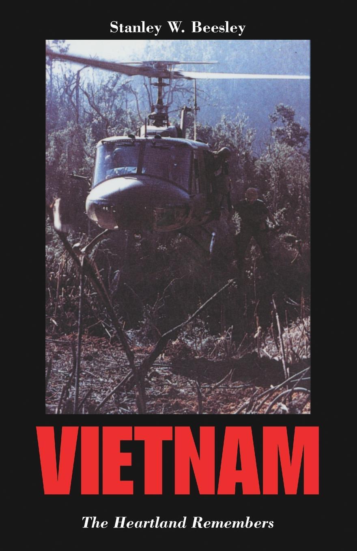 Фото - Stanley W Beesley Vietnam. The Heartland Remembers stanley w beesley vietnam the heartland remembers