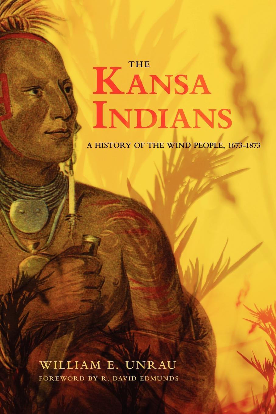 William E. Unrau, H. Craig Miner The Kansa Indians. A History of the Wind People, 1673-1873 william e unrau h craig miner the kansa indians a history of the wind people 1673 1873