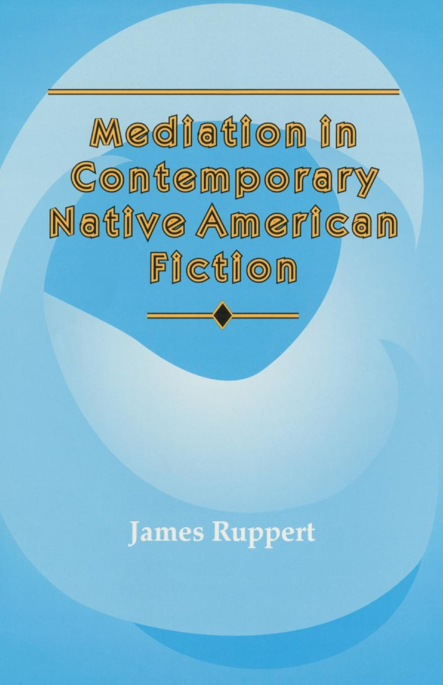 James Ruppert Mediation in Contemporary Native American fiction баффи санти мари buffy sainte marie native north american child an odyssey