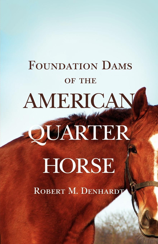 купить Robert Moorman Denhardt Foundation Dams of the American Quarter Horse онлайн