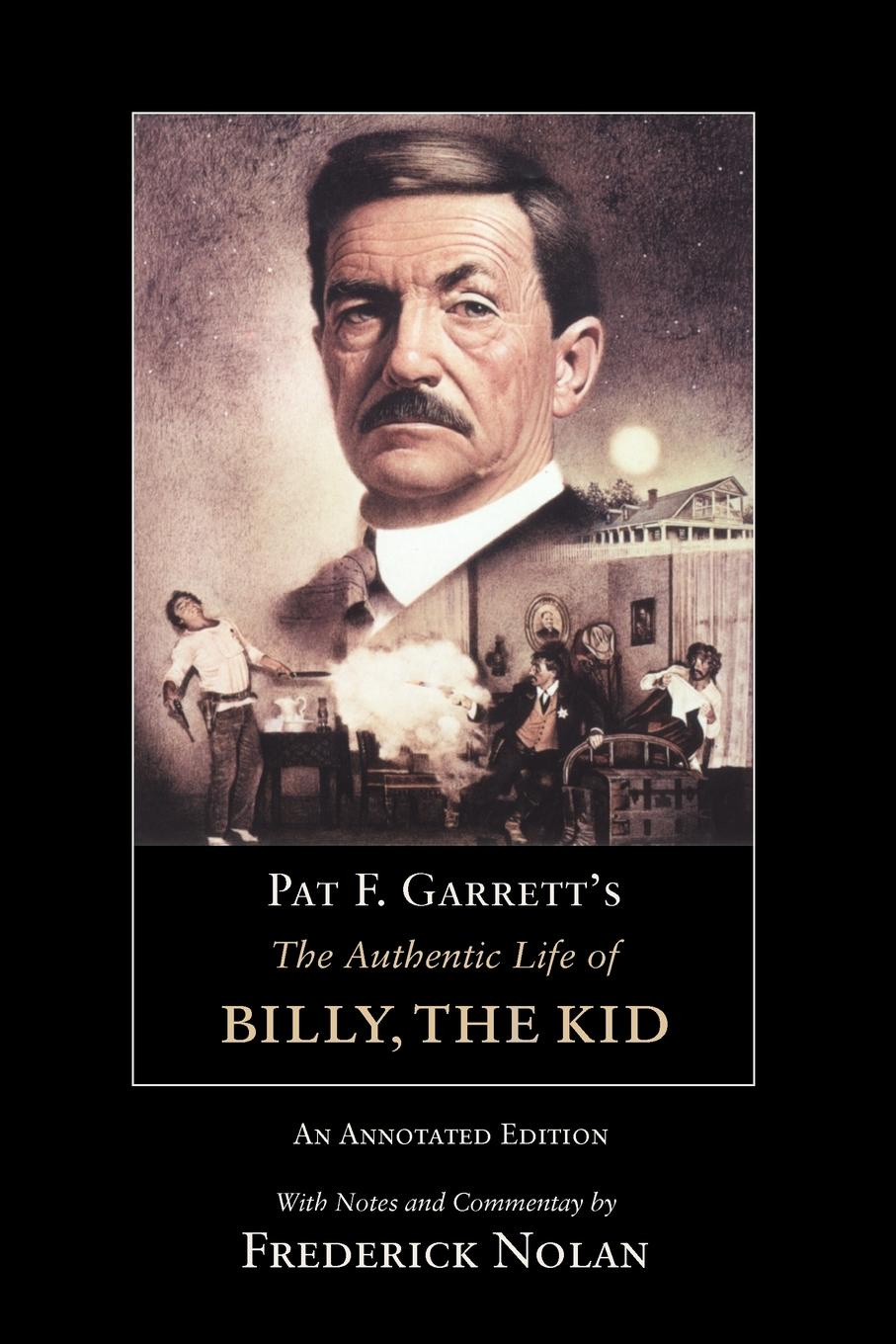 Pat F Garrett PAT F. GARRETT'S THE AUTHENTIC LIFE OF BILLY, THE KID