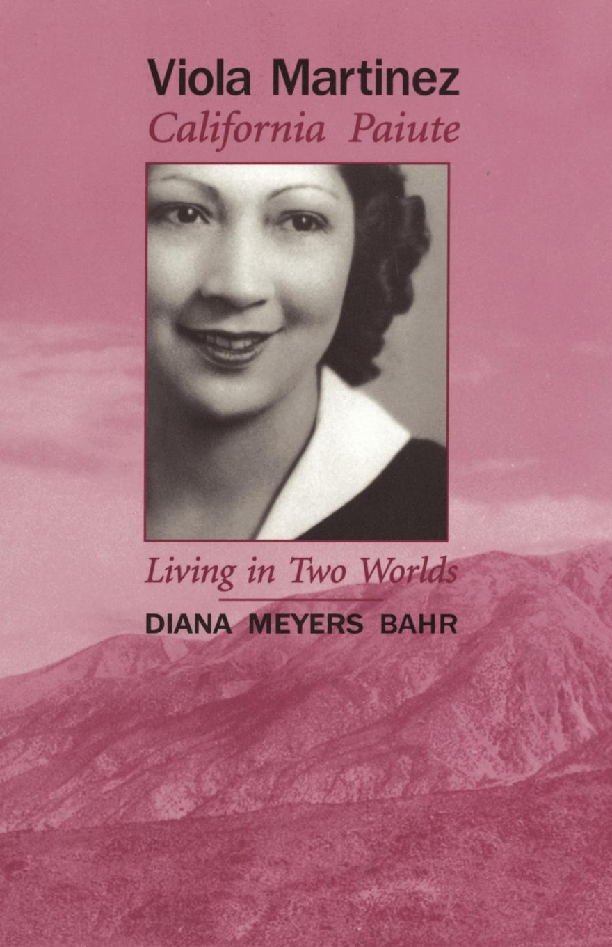 Diana Meyers Bahr Viola Martinez, California Paiute. Living in Two Worlds diana her true story in her own words