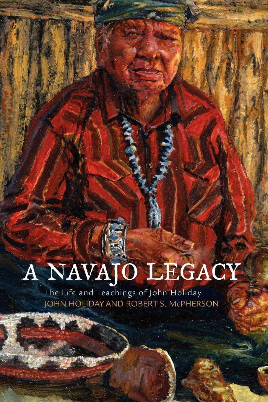 John Holiday, Robert McPherson A Navajo Legacy. The Life and Teachings of John Holiday holiday shapero lluvia suave the iconoclastic memoirs of holiday shapero book three