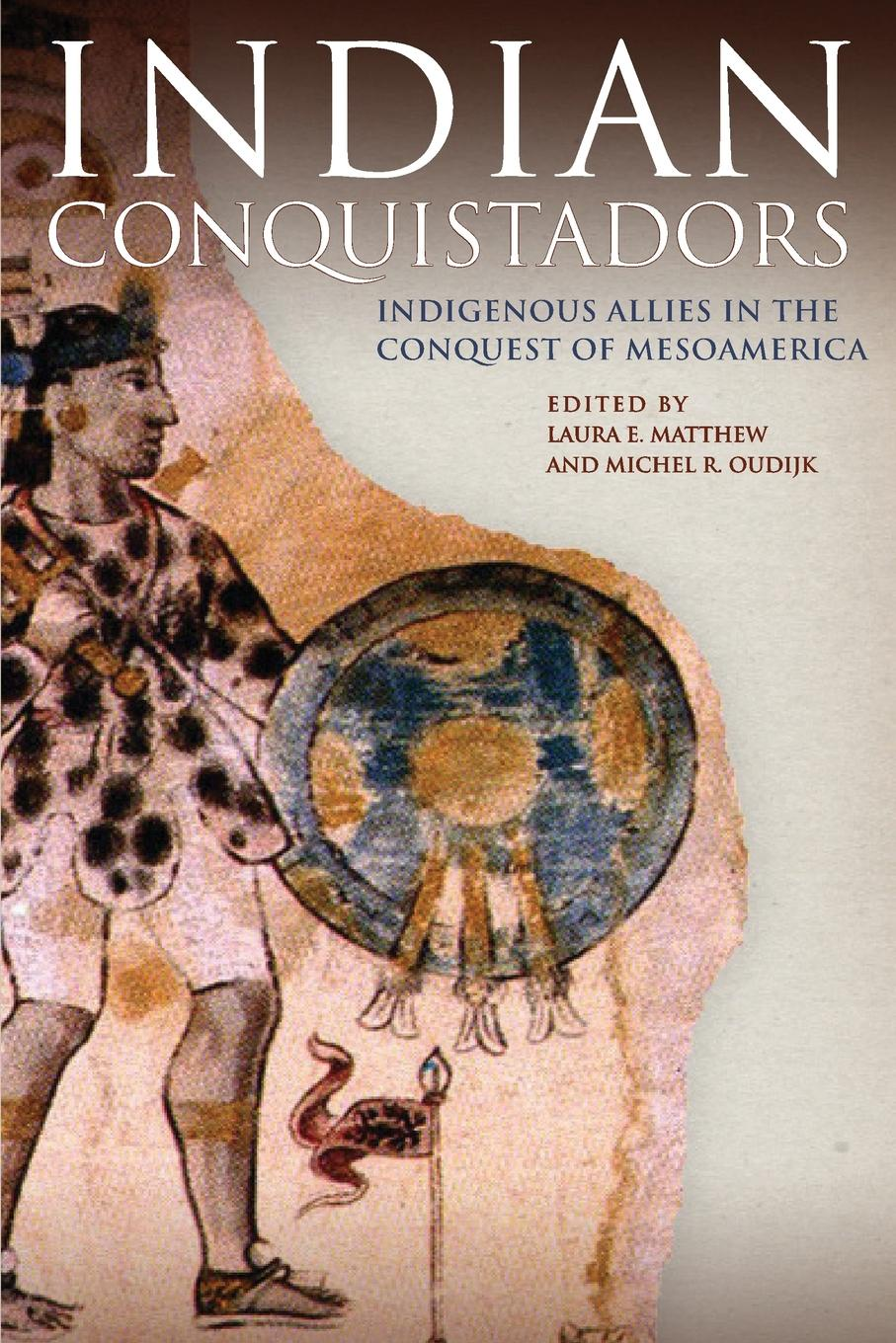 Indian Conquistadors. Indigenous Allies in the Conquest of Mesoamerica robert grant watson spanish and portuguese south america during the colonial period vol 1