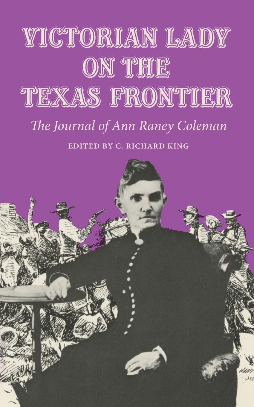 Ann Raney Coleman Victorian Lady on the Texas Frontier. The Journal of Ann Raney Coleman ]make mine bad boy a deep in the heart of texas