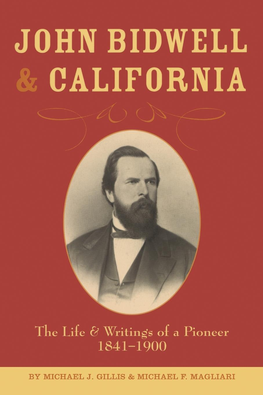 Michael J Gillis, Michael F. Magliari John Bidwell and California. The Live and Writings of a Pioneer 1841-1900 john a parducci six decades of making wine in mendocino county california
