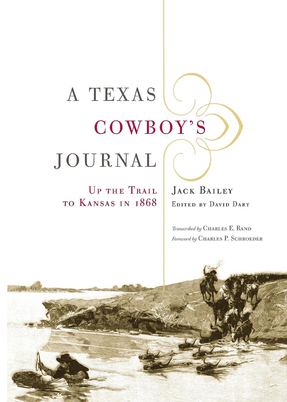 Jack Bailey A Texas Cowboy's Journal. Up the Trail to Kansas in 1868 derek bailey and the story of free improvisation