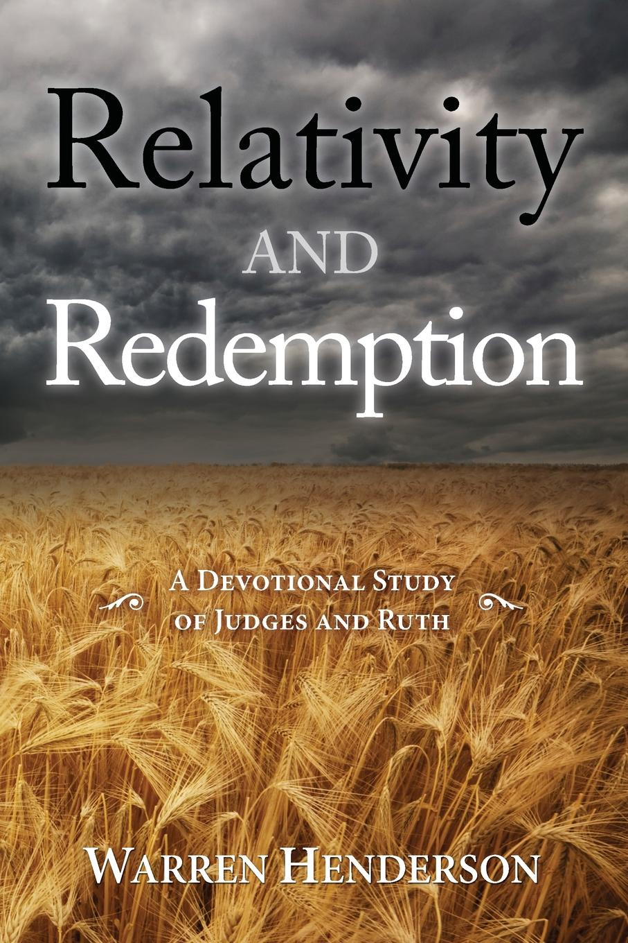 Warren A Henderson Relativity and Redemption - A Devotional Study of Judges and Ruth ruth scofield wonders of the heart