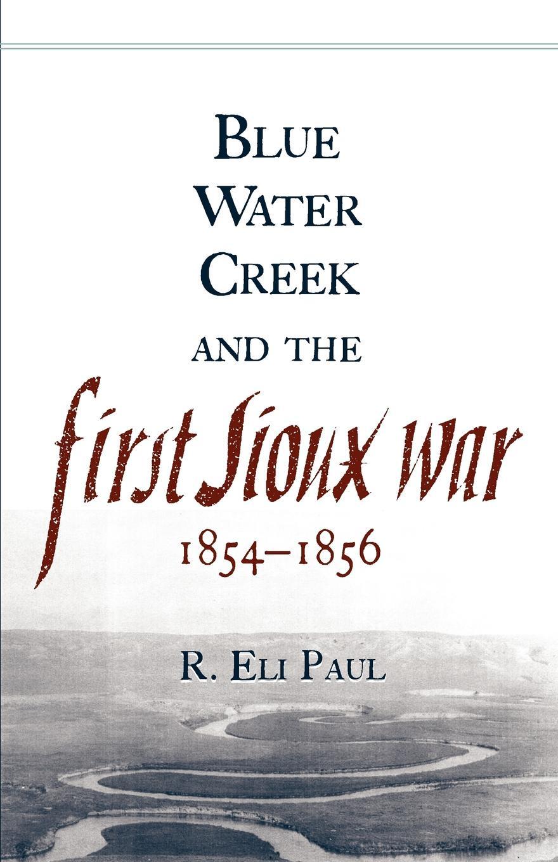 цены на R. Eli Paul Blue Water Creek and the First Sioux War, 1854-1856  в интернет-магазинах