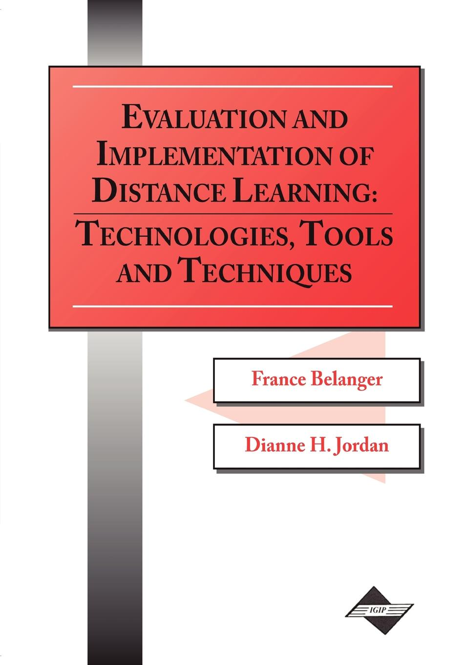 France Belanger, Dianne H. Jordan Evaluation and Implementation of Distance Learning. Technologies, Tools, and Techniques practical program evaluation assessing and improving planning implementation and effectiveness