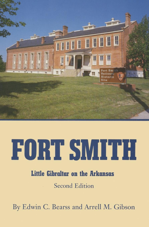 Edwin C. Bearss, Arrell Morgan Gibson Fort Smith. Little Gibraltar on the Arkansas, 2nd edition gibraltar sc 4b