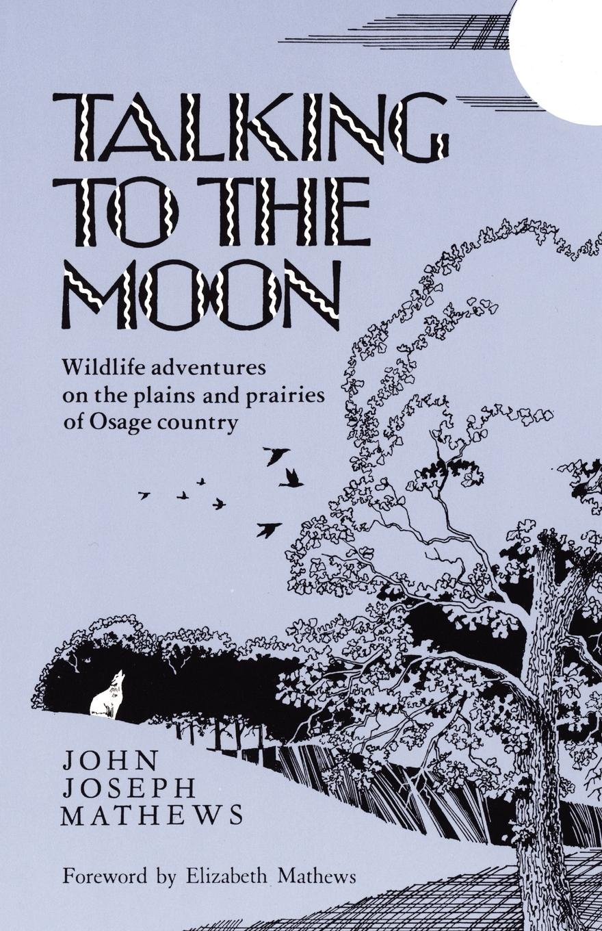 Talking to the Moon. Wildlife Adventures on the Plains and Prairies of Osage Country