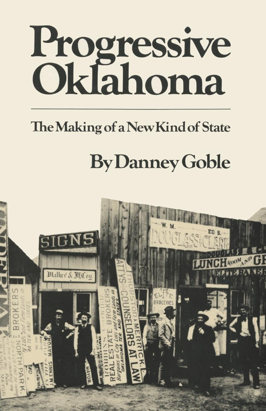 Danney Goble Progressive Oklahoma. The Making of a New Kind State