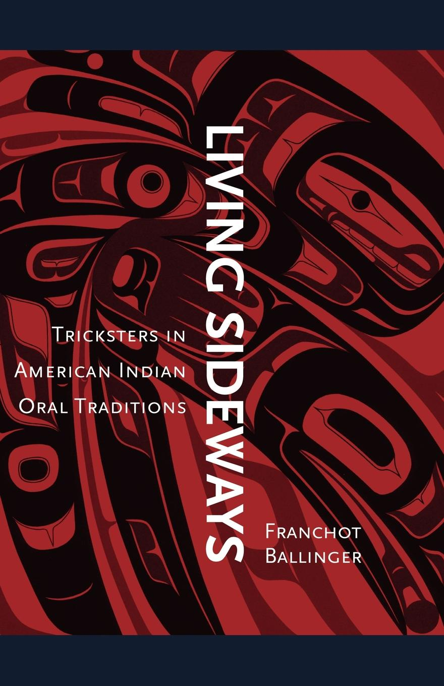 Franchot Ballinger Living Sideways. Tricksters in American Indian Oral Traditions цена в Москве и Питере