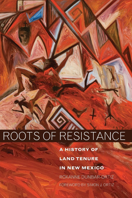 Roxanne Dunbar-Ortiz Roots of Resistance. A History of Land Tenure in New Mexico недорго, оригинальная цена
