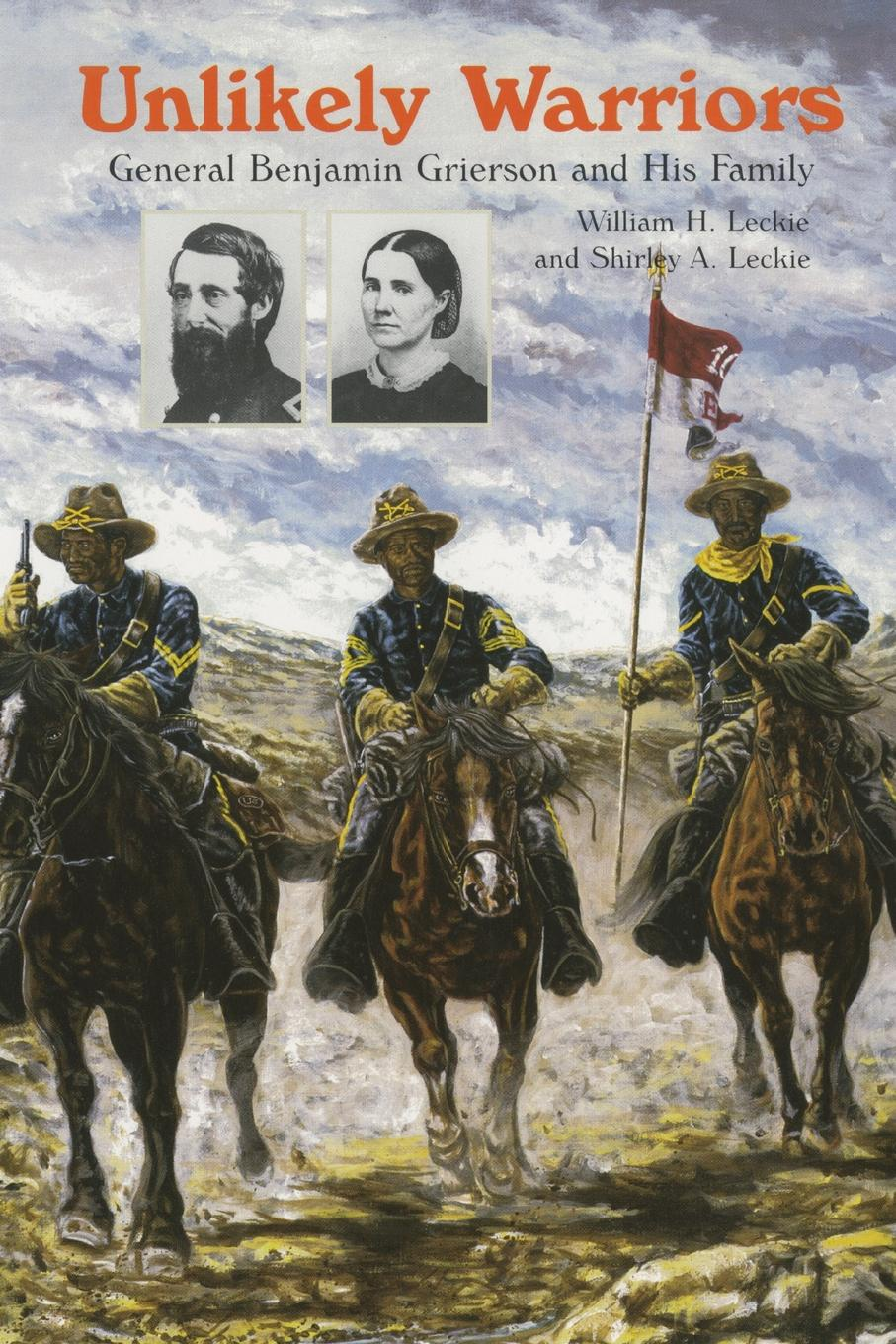 Фото - William H. Leckie, Shirley A. Leckie Unlikely Warriors. General Benjamin Grierson and His Family joseph h leckie david w forrest memoir tributes sermons and theological lectures