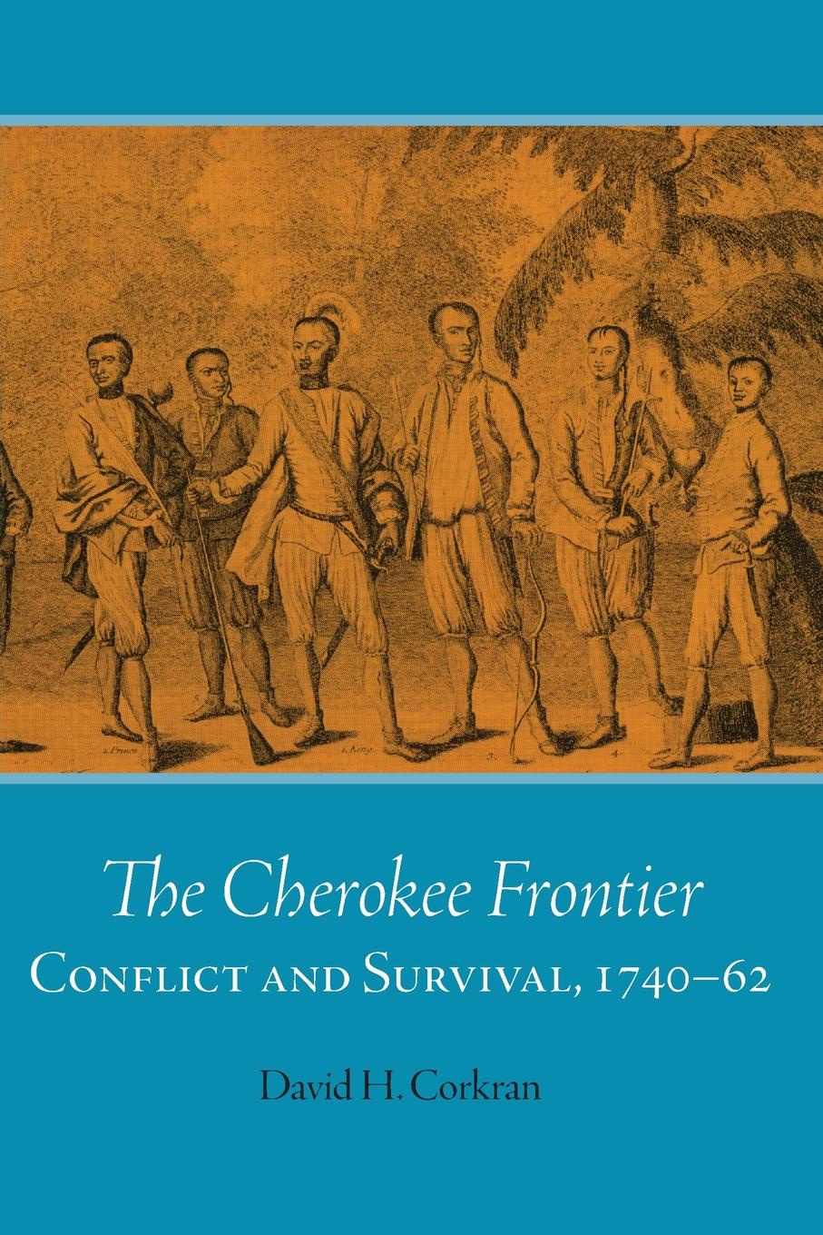 David H. Corkran The Cherokee Frontier. Conflict and Survival, 1740-62